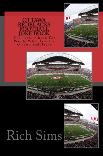 Ottawa REDBLACKS Football Joke Book: The Perfect Book For People Who Hate the Ottawa Redblacks (CFL Joke Books)