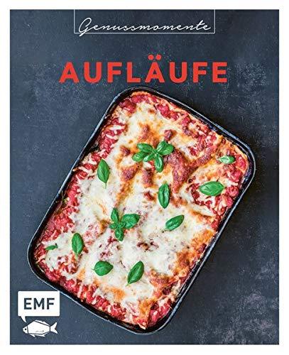 Genussmomente: Aufläufe: Schnelle und einfache Rezepte mit Fleisch, Fisch und Gemüse – Kartoffelgratin, Shepherd's Pie, Kürbis-Lasagne und mehr!
