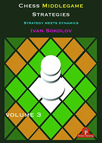 Chess Middlegame Strategies Volume 3: Strategy Meets Dynamics (Chess Middlegame Strategies (3))