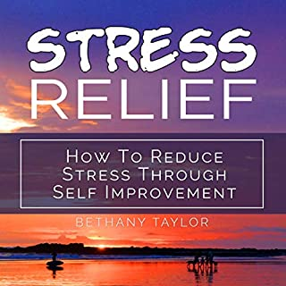 Stress Relief     How to Reduce Stress Through Self Improvement              By:                                                                                                                                 Bethany Taylor                               Narrated by:                                                                                                                                 Marc Trulove                      Length: 16 mins     2 ratings     Overall 4.5