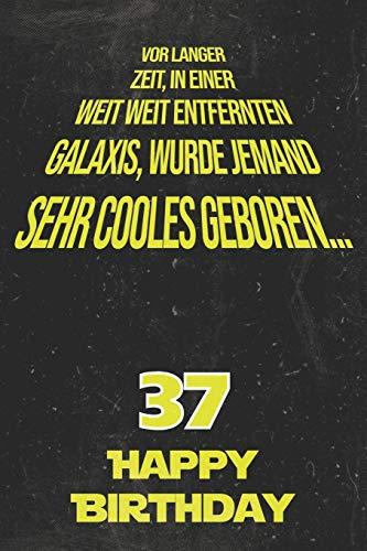 Vor langer Zeit, in einer weit weit entfernten Galaxis wurde jemand sehr cooles geboren...37 Happy Birthday: Liniertes Notizbuch I Grußkarte für den ... für Frauen, Männer, Kinder, Freunde, Familie
