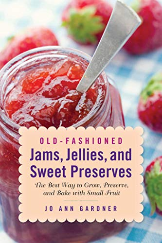 Best Buy! Old-Fashioned Jams, Jellies, and Sweet Preserves: The Best Way to Grow, Preserve, and Bake...