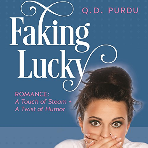 Faking Lucky: Romance: A Touch of Steam + a Twist of Humor audiobook cover art