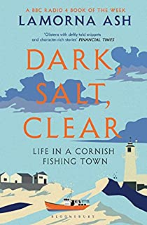 Dark, Salt, Clear: Life in a Cornish Fishing Town
