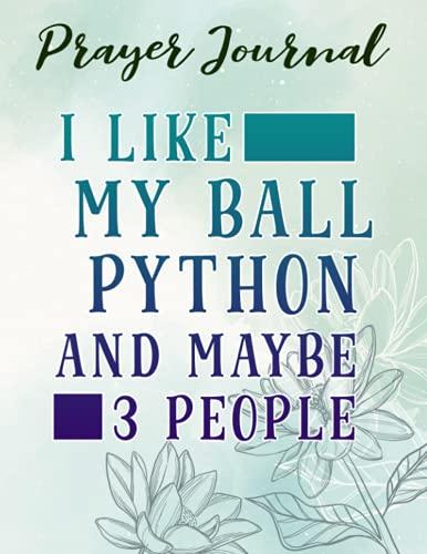 Prayer Journal I Like My Ball Python And Maybe Like 3 People Art: Prayerful Planner, Dayspring Journals, Devotional Journals,Women / Teen Girl, Top Womens Gifts