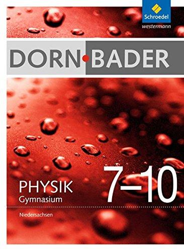 Dorn / Bader Physik SI - Ausgabe 2012 für Niedersachsen: Gesamtband 7-10: Sekundarstufe 1 - Ausgabe 2012