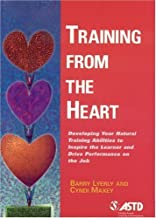 Training from the Heart: Developing Your Natural Training Abilities to Inspire the Learner and Drive Performance on the Job: 1st (First) Edition