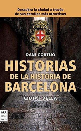 Historias de la historia de barcelona: Descubre la ciudad a través de sus sucesos, personajes y costumbres más atractivas (Descubre Tu Ciudad)