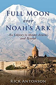 Full Moon over Noah's Ark: An Odyssey to Mount Ararat and Beyond by [Rick Antonson]