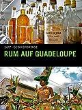 Guadeloupe, le meilleur rhum du monde