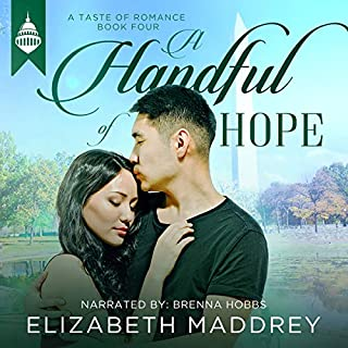 A Handful of Hope     Taste of Romance, Volume 4              By:                                                                                                                                 Elizabeth Maddrey                               Narrated by:                                                                                                                                 Brenna Hobbs                      Length: 5 hrs and 54 mins     Not rated yet     Overall 0.0