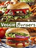 Veggie Burgers: 50 Delicious Vegan Burger Recipes (Veganized Recipes Book 5)