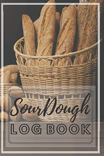 Sourdough Log Book: Write Down Every Detail Of Your Bread Baking Journey In This Personalized Log Book Starting From First Ingredients Up To Rating ... ( Great Gift For Bakers And Bread Lovers)