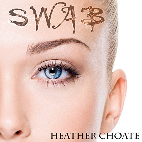 SWAB     A Young Adult Dystopian Novel              By:                                                                                                                                 Heather Choate                               Narrated by:                                                                                                                                 Darien DeMaria                      Length: 8 hrs and 39 mins     19 ratings     Overall 3.5