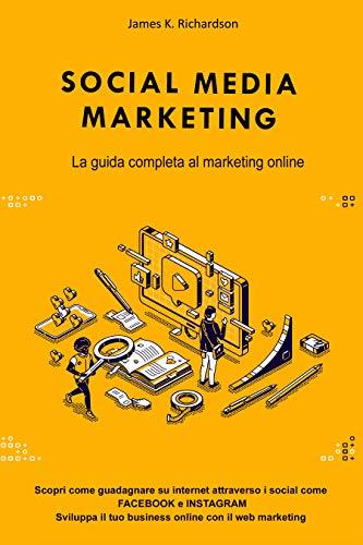 SOCIAL MEDIA MARKETING : La guida completa al marketing online. Scopri come...