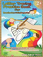 Letter Tracing Practice Book for Preschoolers & Kindergarten: Learning the Alphabet With Fun! LETTER and NUMBER Tracing For Kids Ages 2-5