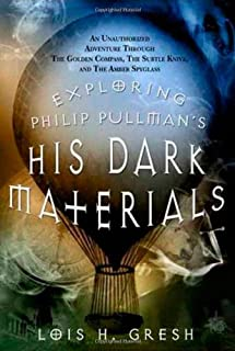 """Exploring Philip Pullman's """"His Dark Materials"""": An Unauthorized Adventure Through """"The Golden Compass"""", """"The Subtle Knif..."""