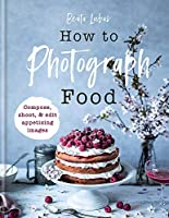 How to Photograph Food: Simple techniques for appetising images