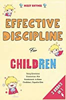 Effective Discipline for Children [3 in 1]: Using Emotional Connection--Not Punishment--to Raise Confident, Capable Kids
