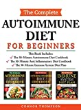 The Complete Autoimmune Diet for Beginners: Includes: The 30-Minute Autoimmune Diet Protocol, The 30-Minute Anti-Inflammatory Diet Cookbook & The 30-Minute Immune System Diet