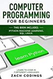 Computer Programming for Beginners: This Book Includes: Python Machine Learning, SQL, LINUX. Learn to Code in 3 Different Languages