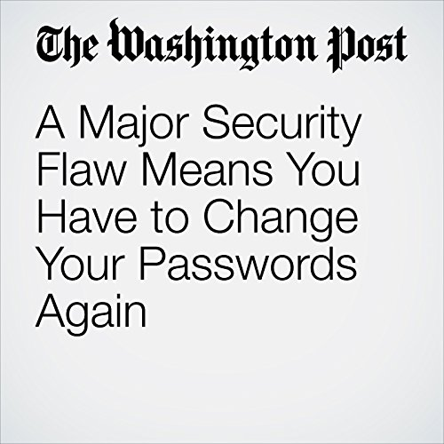 A Major Security Flaw Means You Have to Change Your Passwords Again copertina