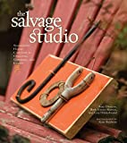 The Salvage Studio: Sustainable Home Comforts to Organize, Entertain, and Inspire