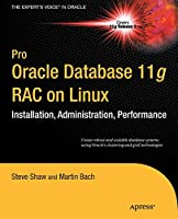 Pro Oracle Database 11g RAC on Linux (Expert's Voice in Oracle)