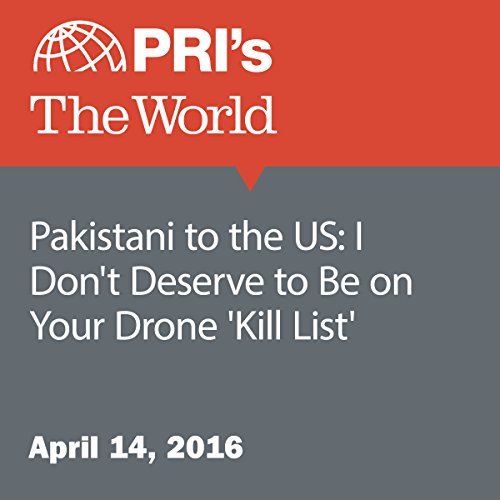 Pakistani to the US: I Don't Deserve to Be on Your Drone 'Kill List' cover art