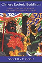 Chinese Esoteric Buddhism: Amoghavajra, the Ruling Elite, and the Emergence of a Tradition (The Sheng Yen Series in Chinese Buddhist Studies)