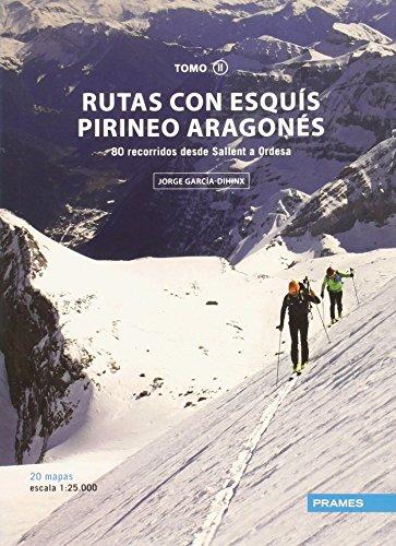 RUTAS CON ESQUÍS PIRINEO ARAGONÉS TOMO II: 80 RECORRIDOS DESDE SALLENT A ORDESA (Rutas Esquis Pirineo Aragones)