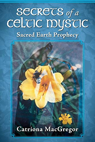 Secrets of a Celtic Mystic: Sacred Earth Prophecy