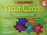 The Trait Crate(r) Grade 6: Mentor Texts, Model Lessons, and More to Teach Writing with the 6 Traits