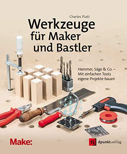 Werkzeuge für Maker und Bastler: Hammer, Säge & Co. – Mit einfachen Tools eigene Projekte bauen (Edition Make)