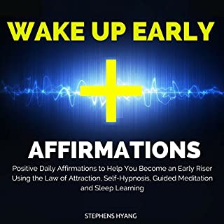 Wake Up Early Affirmations     Positive Daily Affirmations to Help You Become an Early Riser Using the Law of Attraction, Self-Hypnosis, Guided Meditation and Sleep Learning              By:                                                                                                                                 Stephens Hyang                               Narrated by:                                                                                                                                 Dan McGowan                      Length: 56 mins     1 rating     Overall 5.0