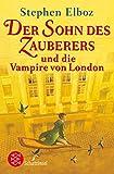Der Sohn des Zauberers und die Vampire von London (Fischer Schatzinsel) - Stephen Elboz