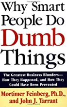 (Why Smart People Do Dumb Things: Lessons from the New Science of Behavioral Economics) [By: Feinberg, Mortimer] [Sep, 2003]