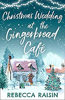 Christmas Wedding At The Gingerbread Café (The Gingerbread Café, Book 3) (The Gingerbread Cafe) by [Rebecca Raisin]