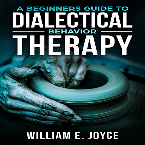 A Beginners Guide to Dialectical Behavior Therapy                   By:                                                                                                                                 William E. Joyce                               Narrated by:                                                                                                                                 Benjamin Bohren                      Length: 1 hr and 24 mins     5 ratings     Overall 5.0