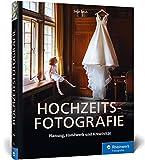 Hochzeitsfotografie: Perfekte Planung, professionelles Business, kreative Bilder