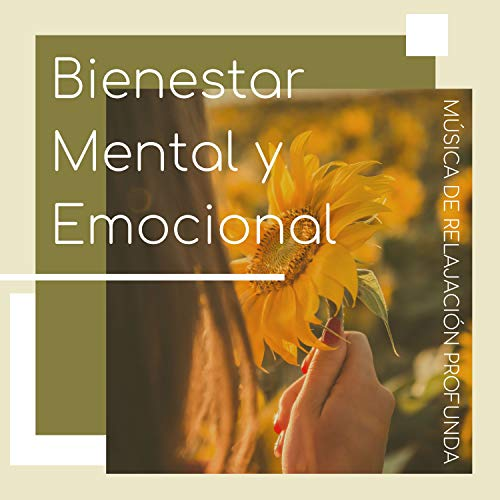 Bienestar Mental y Emocional - Música de Relajación Profunda