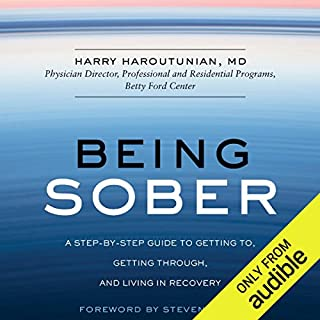 Being Sober     A Step-by-Step Guide to Getting to, Getting Through, and Living in Recovery              By:                                                                                                                                 Harry Haroutunian                               Narrated by:                                                                                                                                 Robertson Dean                      Length: 6 hrs and 2 mins     101 ratings     Overall 4.5
