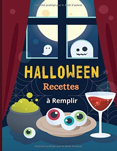 Halloween Recettes à Remplir: Journal de Recettes de Cuisine Spécial Fête Halloween - 120 Fiches de Recettes à Compléter- Créer de Succulentes et Sanglantes Recettes Culinaires en Famille