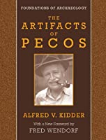 The Artifacts of Pecos (Foundations of Archaeology)