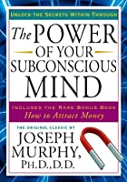 The Power of Your Subconscious Mind: Unlock the Secrets Within