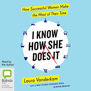I Know How She Does It     How Successful Women Make the Most of Their Time              By:                                                                                                                                 Laura Vanderkam                               Narrated by:                                                                                                                                 Laura Vanderkam                      Length: 7 hrs and 37 mins     50 ratings     Overall 4.5