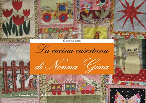 La Cucina Casertana di Nonna Gina: Ricette di vita e in cucina della tradizione casertana.