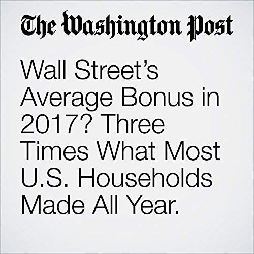 Wall Street's Average Bonus in 2017? Three Times What Most U.S. Households Made All Year. copertina