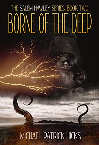 Borne of the Deep (The Salem Hawley Series Book 2) by [Michael Patrick Hicks]