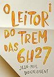 O leitor do trem das 6h27 (Portuguese Edition)